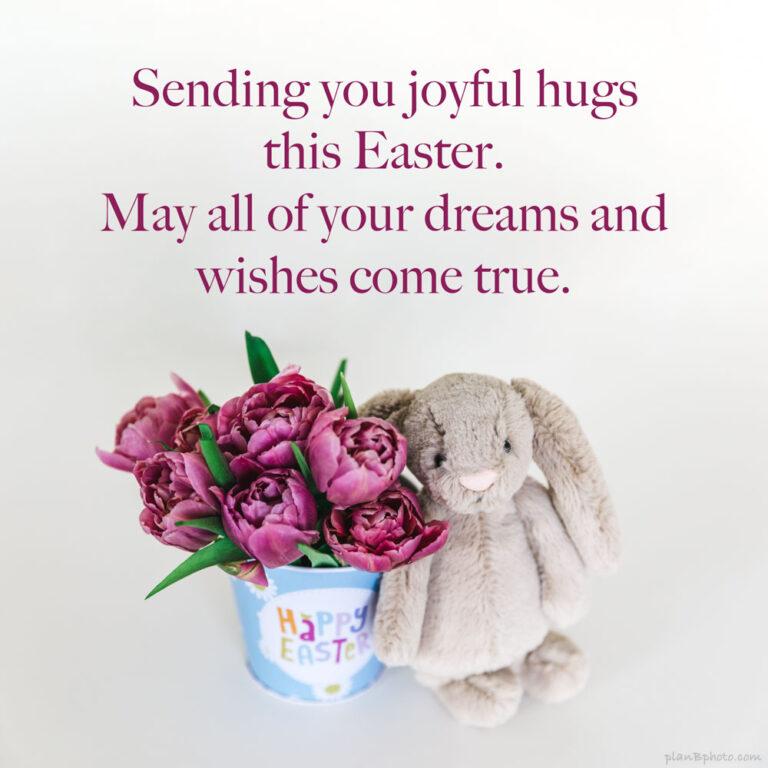 Sending you joyful Easter hugs